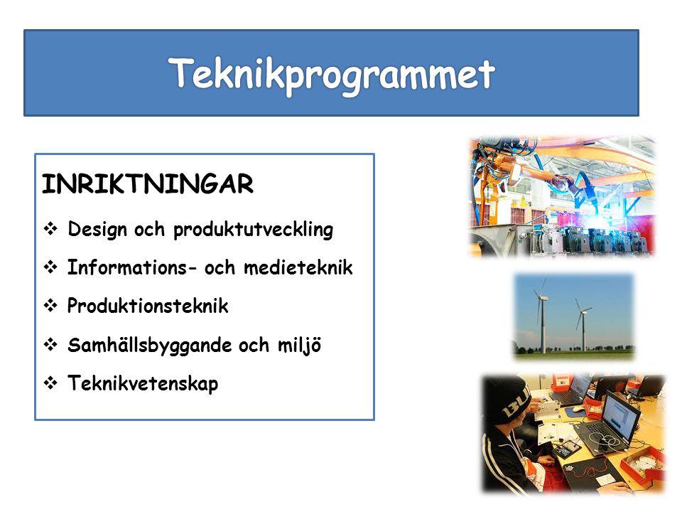 INRIKTNINGAR  Design och produktutveckling  Informations- och medieteknik  Produktionsteknik  Samhällsbyggande och miljö  Teknikvetenskap