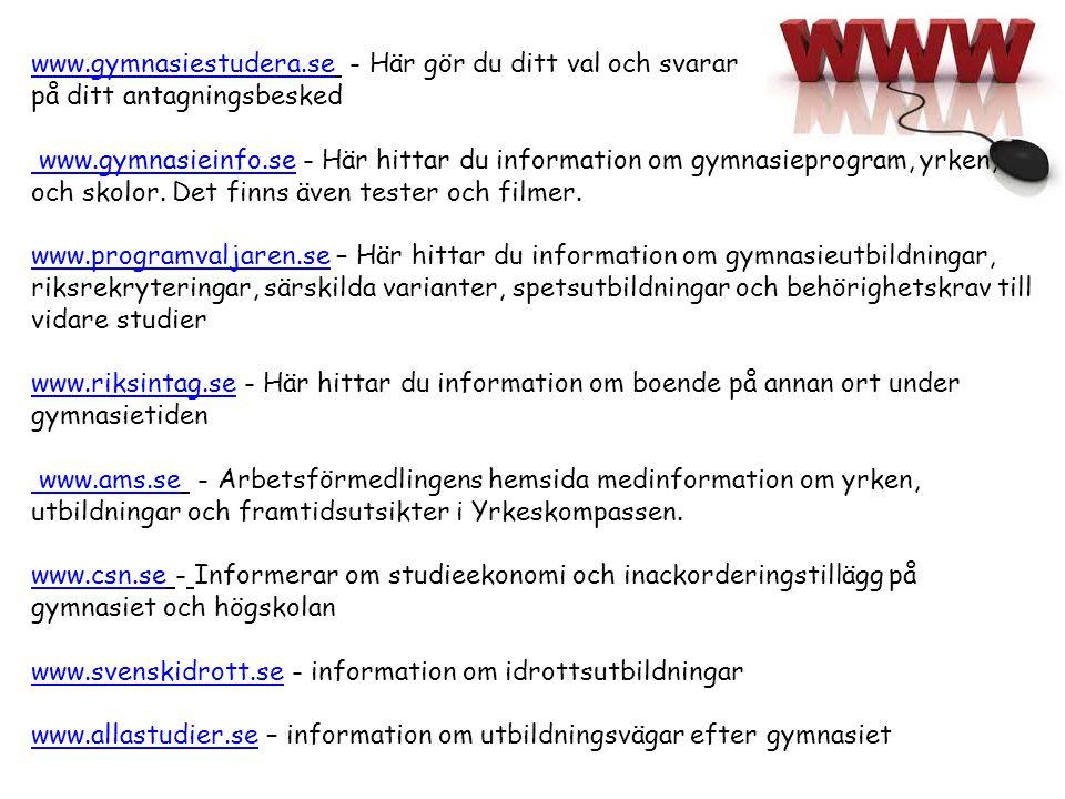 www.gymnasiestudera.sewww.gymnasiestudera.se - Här gör du ditt val och svarar på ditt antagningsbesked www.gymnasieinfo.se www.gymnasieinfo.se - Här hittar du information om gymnasieprogram, yrken, och skolor.