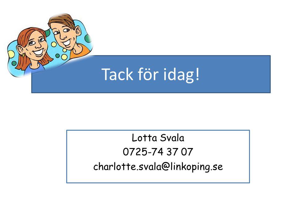 Tack för idag! Lotta Svala 0725-74 37 07 charlotte.svala@linkoping.se
