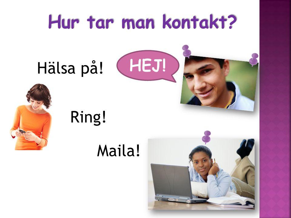 Hälsa på! HEJ! Ring! Maila! Hur tar man kontakt?
