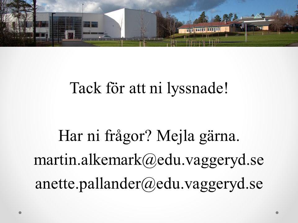 Tack för att ni lyssnade! Har ni frågor? Mejla gärna. martin.alkemark@edu.vaggeryd.se anette.pallander@edu.vaggeryd.se