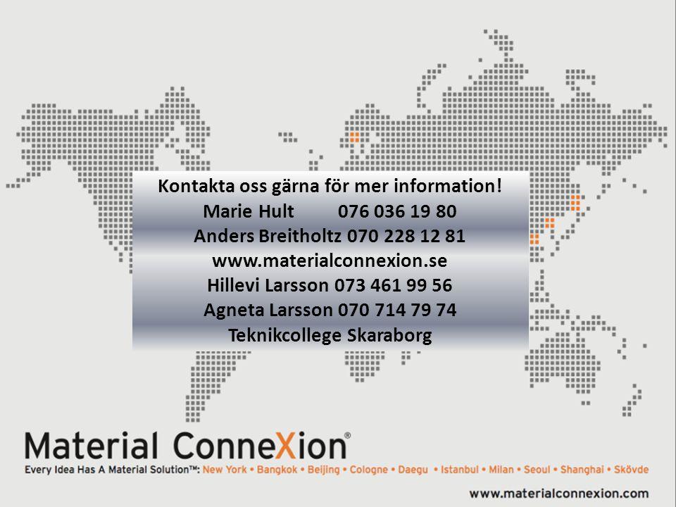 Kontakta oss gärna för mer information! Marie Hult 076 036 19 80 Anders Breitholtz 070 228 12 81 www.materialconnexion.se Hillevi Larsson 073 461 99 5