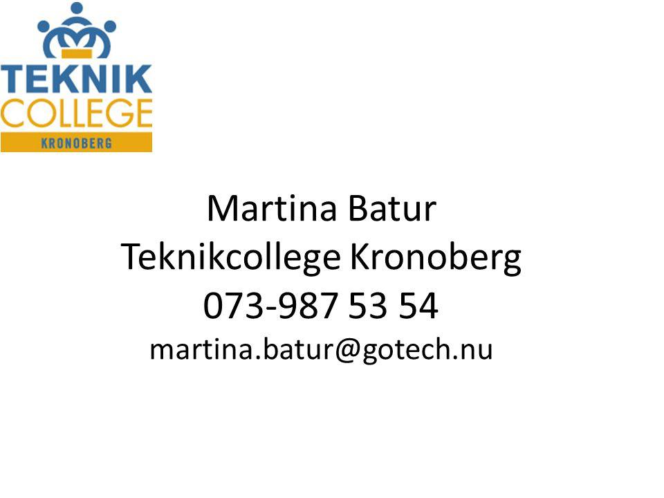 Martina Batur Teknikcollege Kronoberg 073-987 53 54 martina.batur@gotech.nu