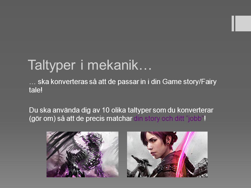 Taltyper i mekanik… … ska konverteras så att de passar in i din Game story/Fairy tale! Du ska använda dig av 10 olika taltyper som du konverterar (gör