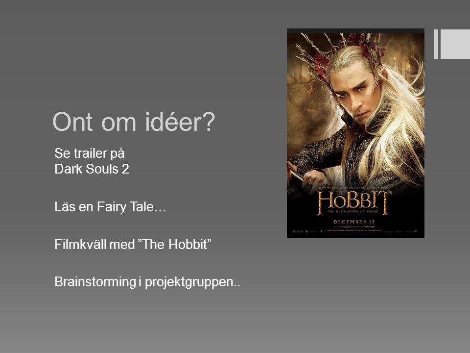 """Ont om idéer? Se trailer på Dark Souls 2 Läs en Fairy Tale… Filmkväll med """"The Hobbit"""" Brainstorming i projektgruppen.."""