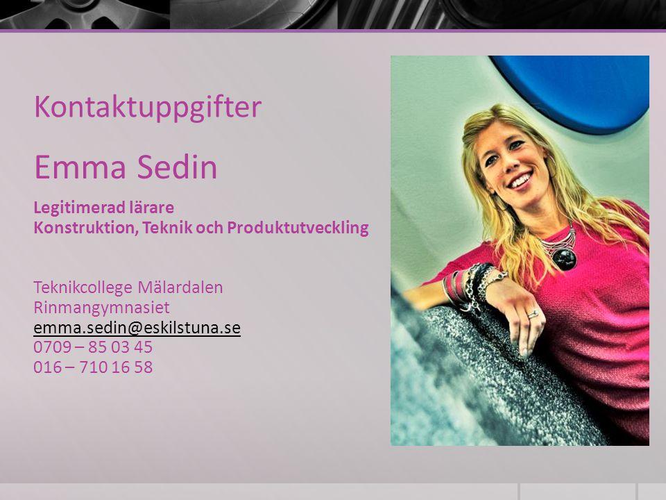 Kontaktuppgifter Emma Sedin Legitimerad lärare Konstruktion, Teknik och Produktutveckling Teknikcollege Mälardalen Rinmangymnasiet emma.sedin@eskilstu