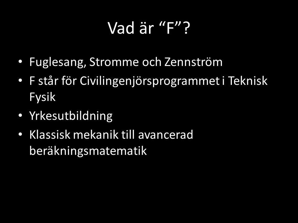 """Vad är """"F""""? Fuglesang, Stromme och Zennström F står för Civilingenjörsprogrammet i Teknisk Fysik Yrkesutbildning Klassisk mekanik till avancerad beräk"""