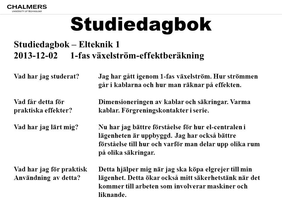 Studiedagbok Studiedagbok – Elteknik 1 2013-12-021-fas växelström-effektberäkning Vad har jag studerat Jag har gått igenom 1-fas växelström.