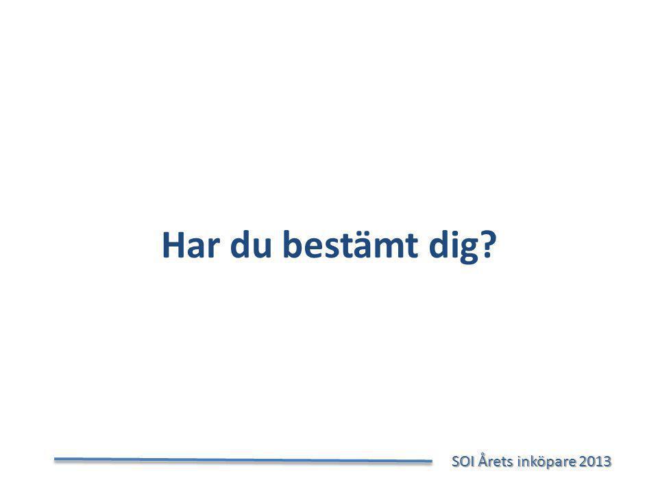 Har du bestämt dig? SOI Årets inköpare 2013 SOI Årets inköpare 2013