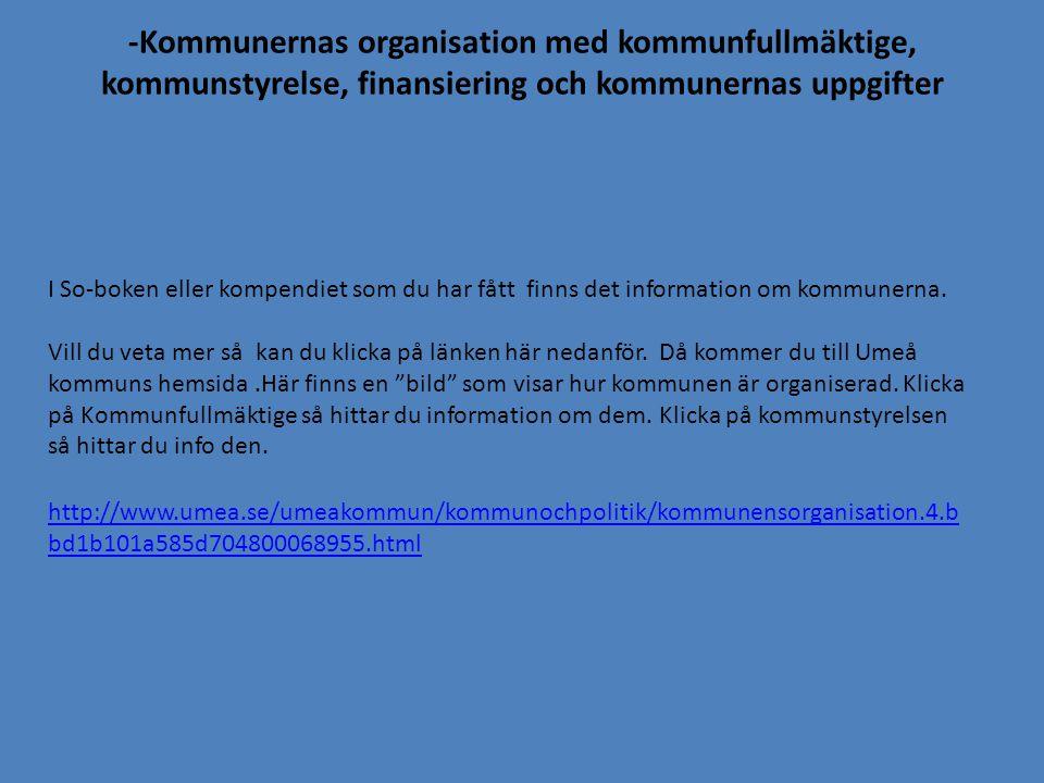 -Kommunernas organisation med kommunfullmäktige, kommunstyrelse, finansiering och kommunernas uppgifter http://www.umea.se/umeakommun/kommunochpolitik