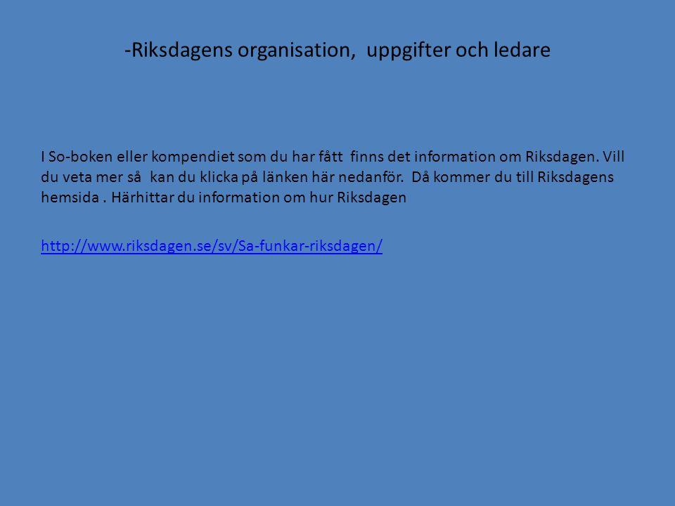 -Riksdagens organisation, uppgifter och ledare I So-boken eller kompendiet som du har fått finns det information om Riksdagen. Vill du veta mer så kan