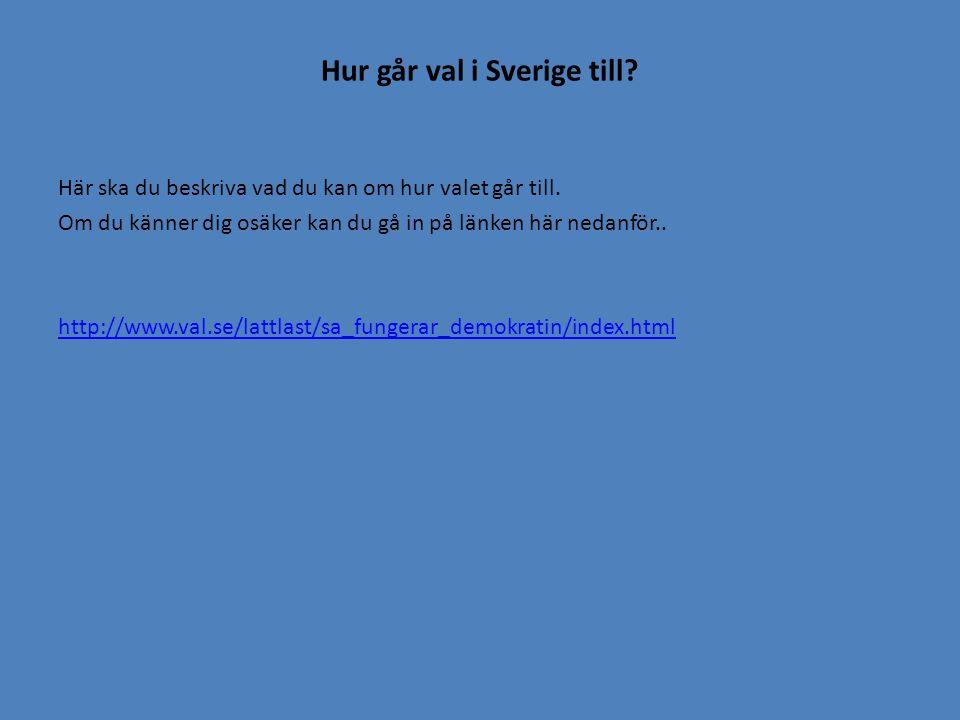 Hur går val i Sverige till? Här ska du beskriva vad du kan om hur valet går till. Om du känner dig osäker kan du gå in på länken här nedanför.. http:/
