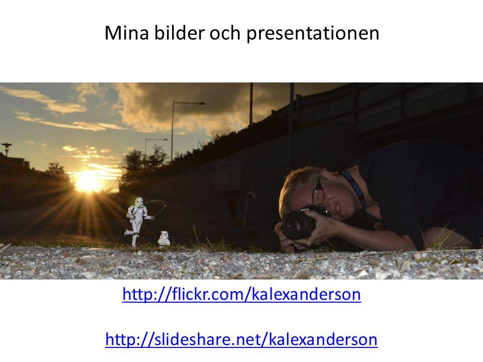 Mina bilder och presentationen http://flickr.com/kalexanderson http://slideshare.net/kalexanderson