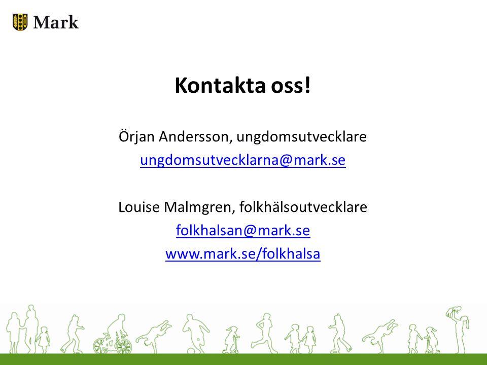 Kontakta oss! Örjan Andersson, ungdomsutvecklare ungdomsutvecklarna@mark.se Louise Malmgren, folkhälsoutvecklare folkhalsan@mark.se www.mark.se/folkha