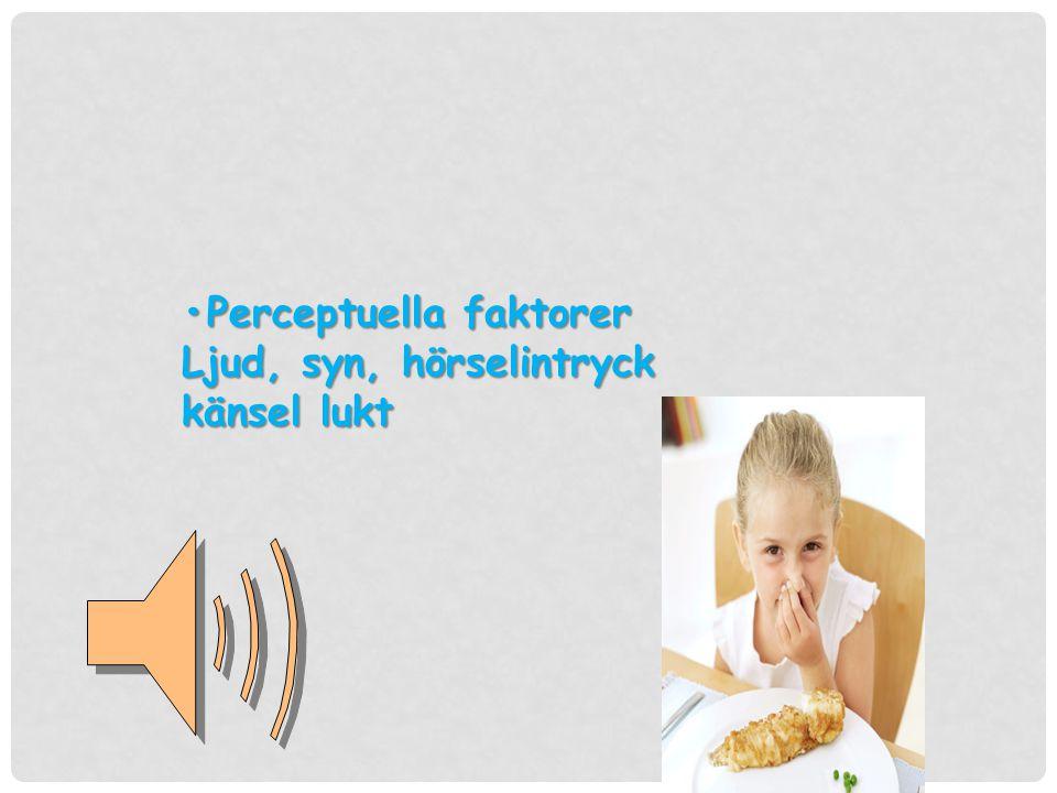 Perceptuella faktorer Ljud, syn, hörselintryck känsel lukt
