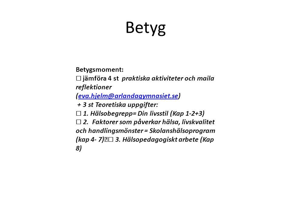 Betyg Betygsmoment: ☐ jämföra 4 st praktiska aktiviteter och maila reflektioner (eva.hjelm@arlandagymnasiet.se)eva.hjelm@arlandagymnasiet.se + 3 st Teoretiska uppgifter: ☐ 1.