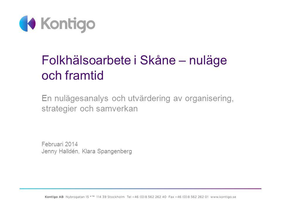 Folkhälsoarbete i Skåne – nuläge och framtid En nulägesanalys och utvärdering av organisering, strategier och samverkan Februari 2014 Jenny Halldén, K