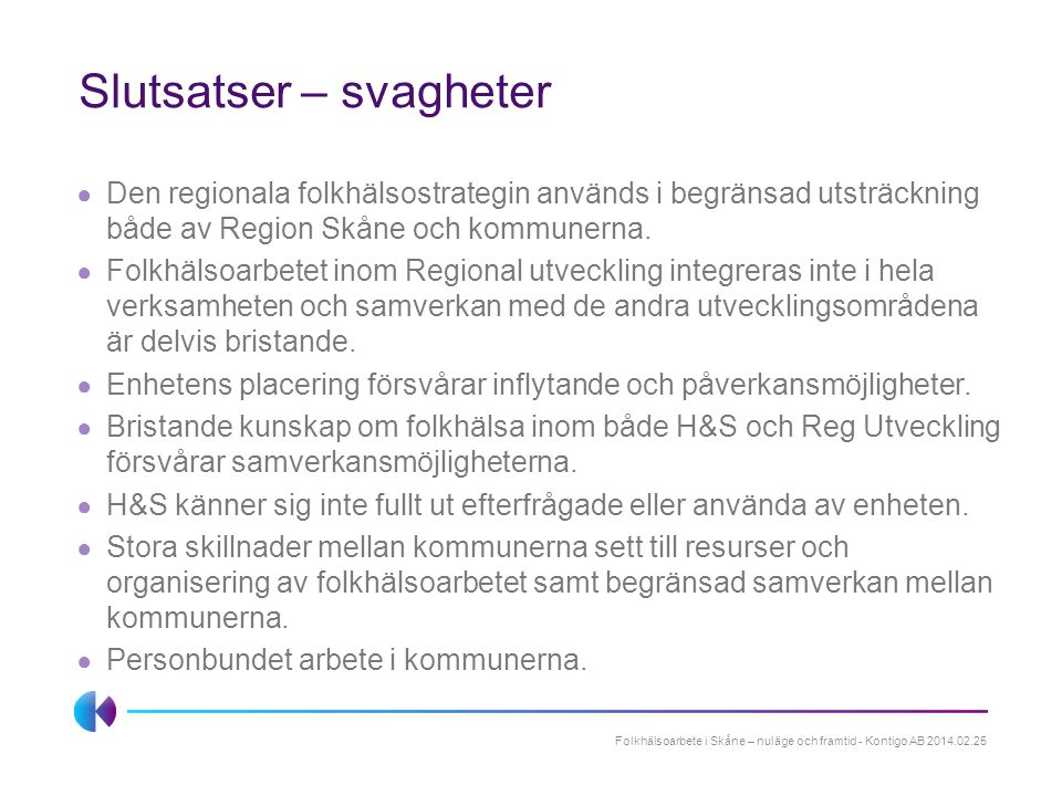 Slutsatser – svagheter ● Den regionala folkhälsostrategin används i begränsad utsträckning både av Region Skåne och kommunerna. ● Folkhälsoarbetet ino