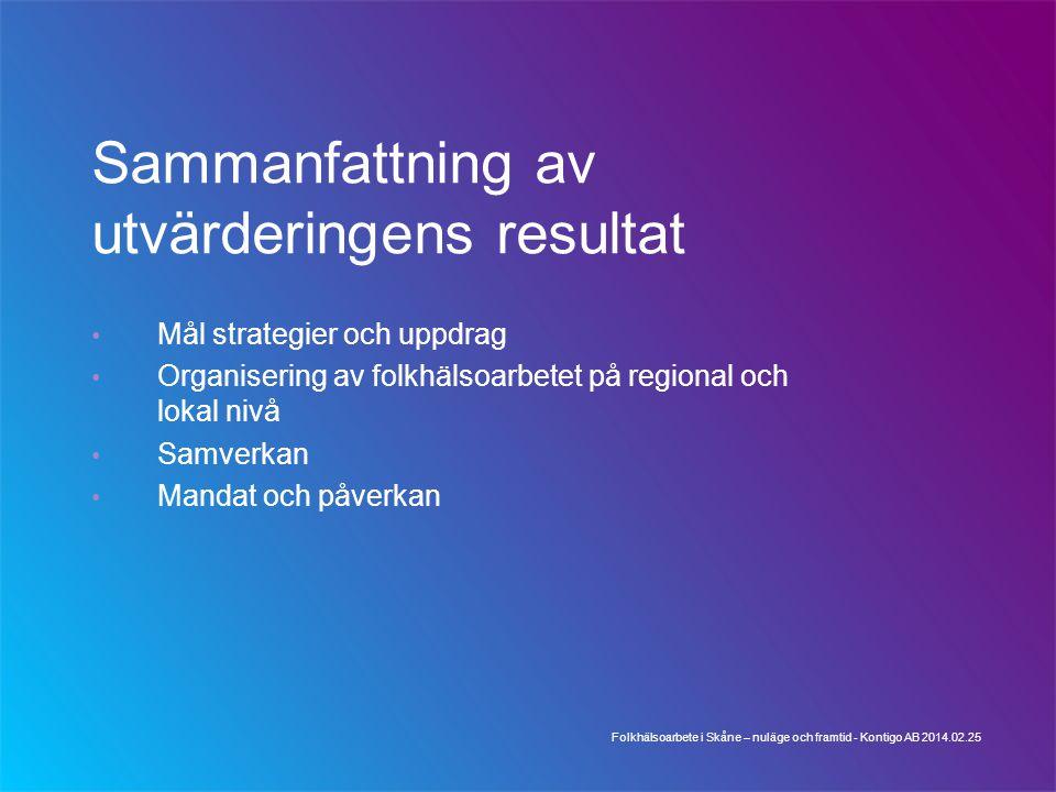 Sammanfattning av utvärderingens resultat Mål strategier och uppdrag Organisering av folkhälsoarbetet på regional och lokal nivå Samverkan Mandat och
