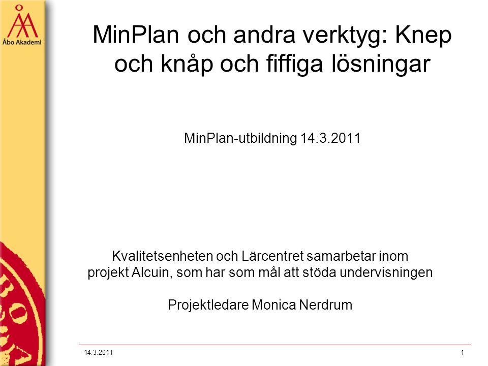 14.3.20111 MinPlan och andra verktyg: Knep och knåp och fiffiga lösningar MinPlan-utbildning 14.3.2011 Kvalitetsenheten och Lärcentret samarbetar inom projekt Alcuin, som har som mål att stöda undervisningen Projektledare Monica Nerdrum