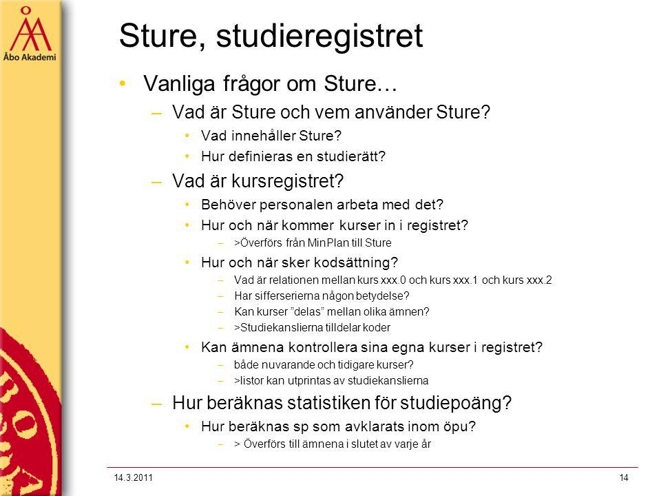 Sture, studieregistret Vanliga frågor om Sture… –Vad är Sture och vem använder Sture? Vad innehåller Sture? Hur definieras en studierätt? –Vad är kurs