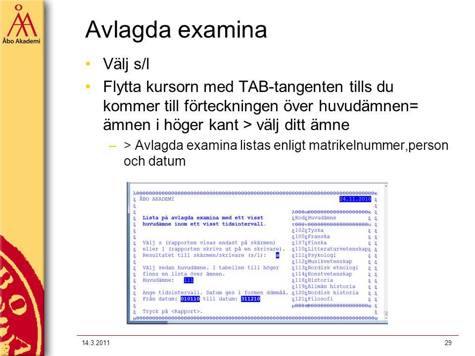 Avlagda examina Välj s/l Flytta kursorn med TAB-tangenten tills du kommer till förteckningen över huvudämnen= ämnen i höger kant > välj ditt ämne –> Avlagda examina listas enligt matrikelnummer,person och datum 14.3.201129