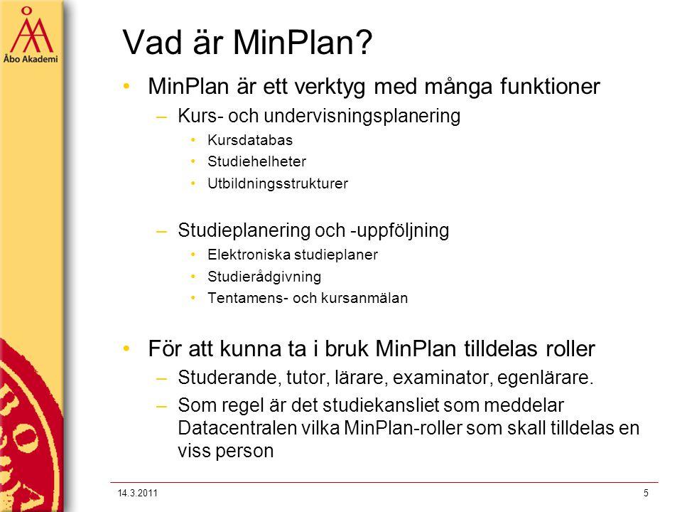 Vad är MinPlan? MinPlan är ett verktyg med många funktioner –Kurs- och undervisningsplanering Kursdatabas Studiehelheter Utbildningsstrukturer –Studie
