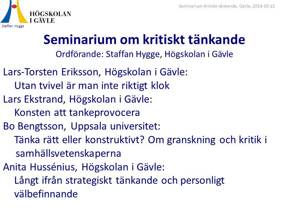 Seminarium om kritiskt tänkande Ordförande: Staffan Hygge, Högskolan i Gävle Staffan Hygge Seminarium Kritiskt tänkande, Gävle, 2014-10-22 Lars-Torste
