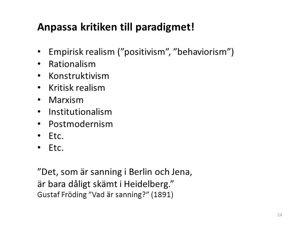 "Anpassa kritiken till paradigmet! Empirisk realism (""positivism"", ""behaviorism"") Rationalism Konstruktivism Kritisk realism Marxism Institutionalism P"