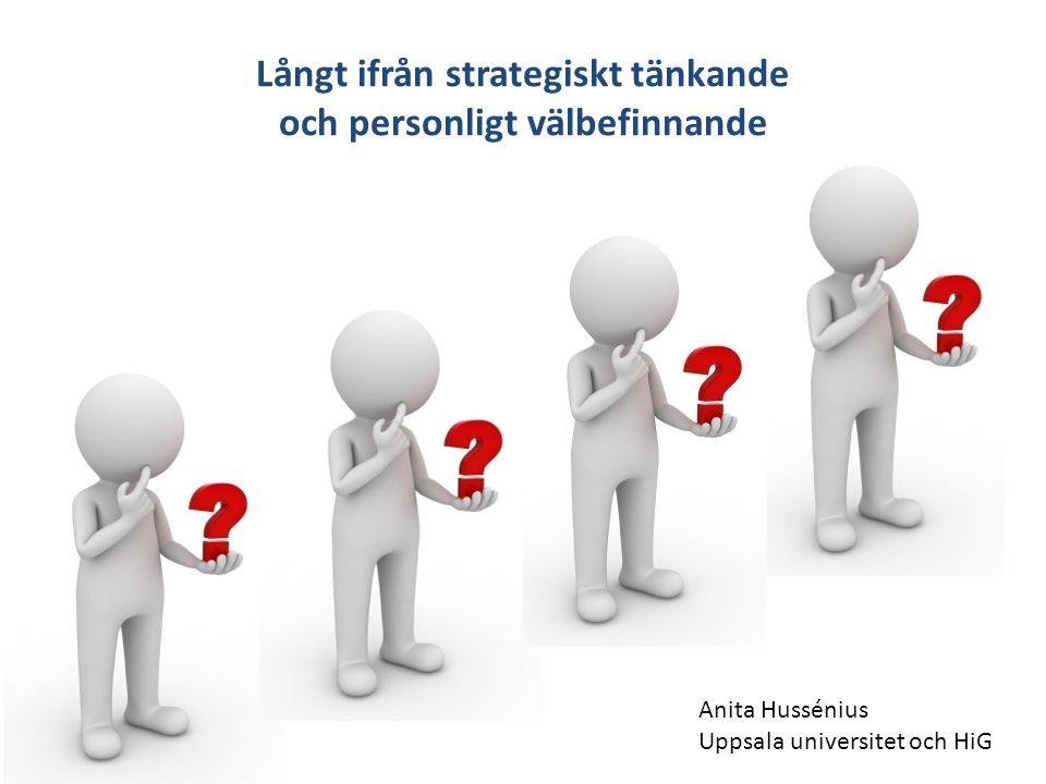 Långt ifrån strategiskt tänkande och personligt välbefinnande Anita Hussénius Uppsala universitet och HiG
