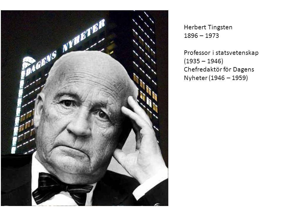 Herbert Tingsten 1896 – 1973 Professor i statsvetenskap (1935 – 1946) Chefredaktör för Dagens Nyheter (1946 – 1959)