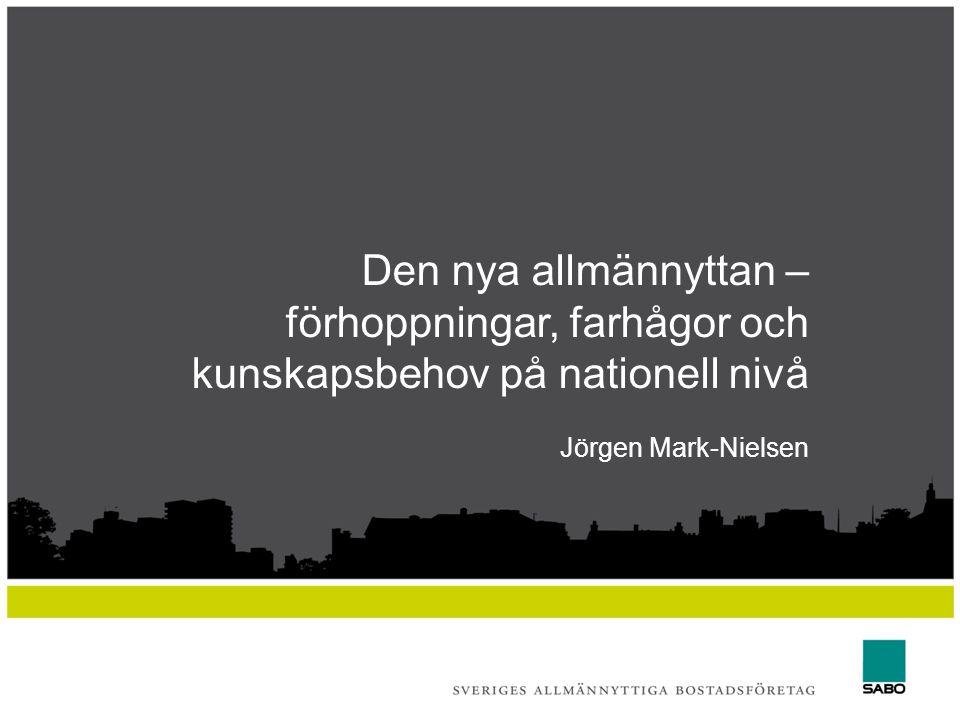 Den nya allmännyttan – förhoppningar, farhågor och kunskapsbehov på nationell nivå Jörgen Mark-Nielsen