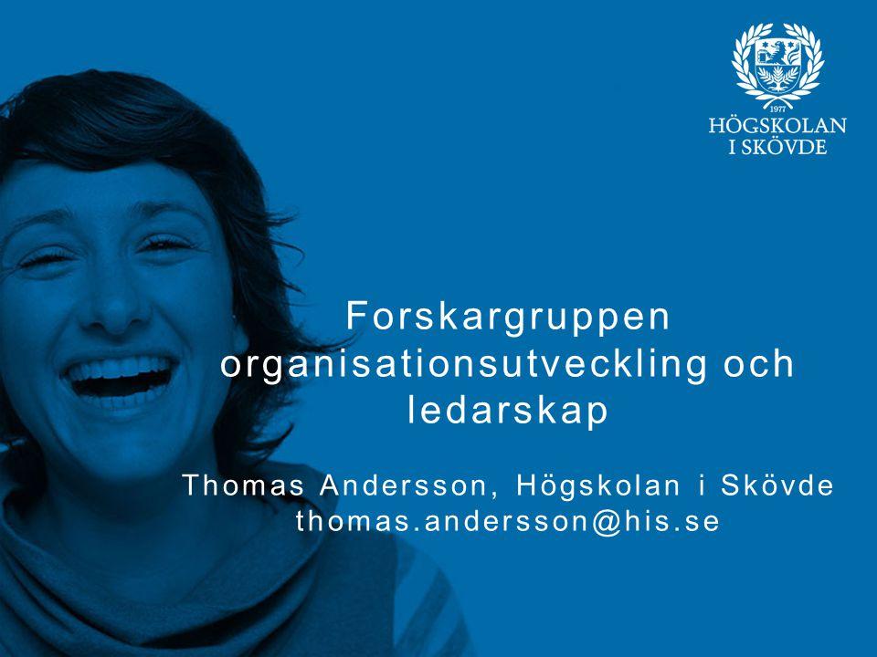 Bild 1 Forskargruppen organisationsutveckling och ledarskap Thomas Andersson, Högskolan i Skövde thomas.andersson@his.se