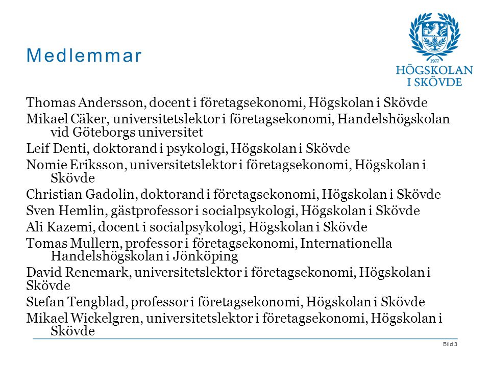 Bild 3 Medlemmar Thomas Andersson, docent i företagsekonomi, Högskolan i Skövde Mikael Cäker, universitetslektor i företagsekonomi, Handelshögskolan v
