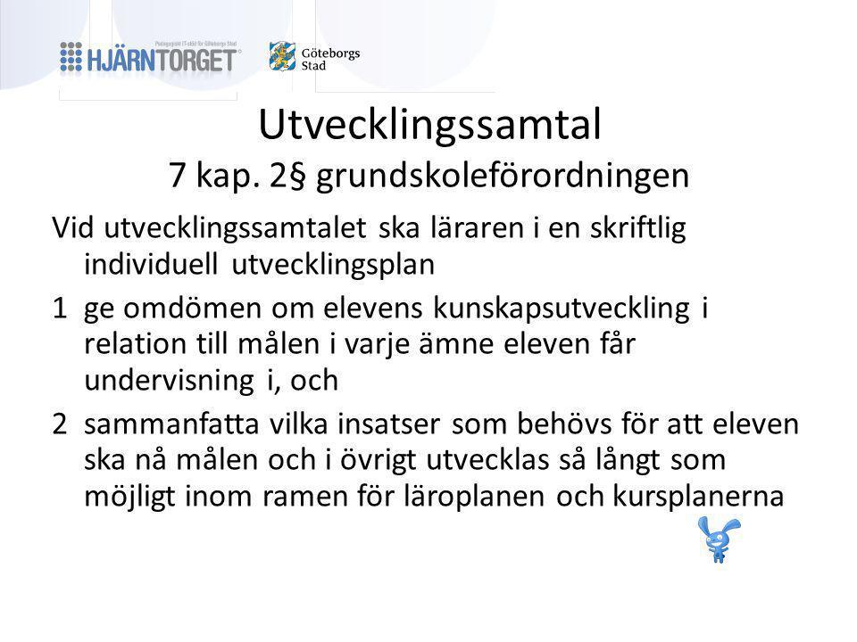 www.hjarntorget.nu Vid utvecklingssamtalet ska läraren i en skriftlig individuell utvecklingsplan 1 ge omdömen om elevens kunskapsutveckling i relatio