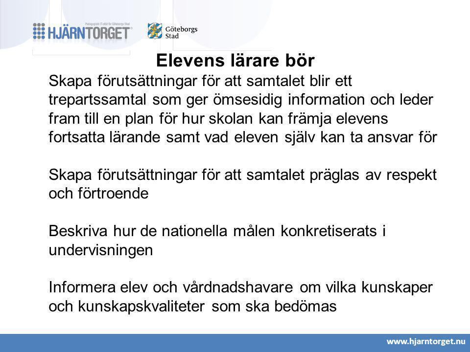 www.hjarntorget.nu Elevens lärare bör Skapa förutsättningar för att samtalet blir ett trepartssamtal som ger ömsesidig information och leder fram till