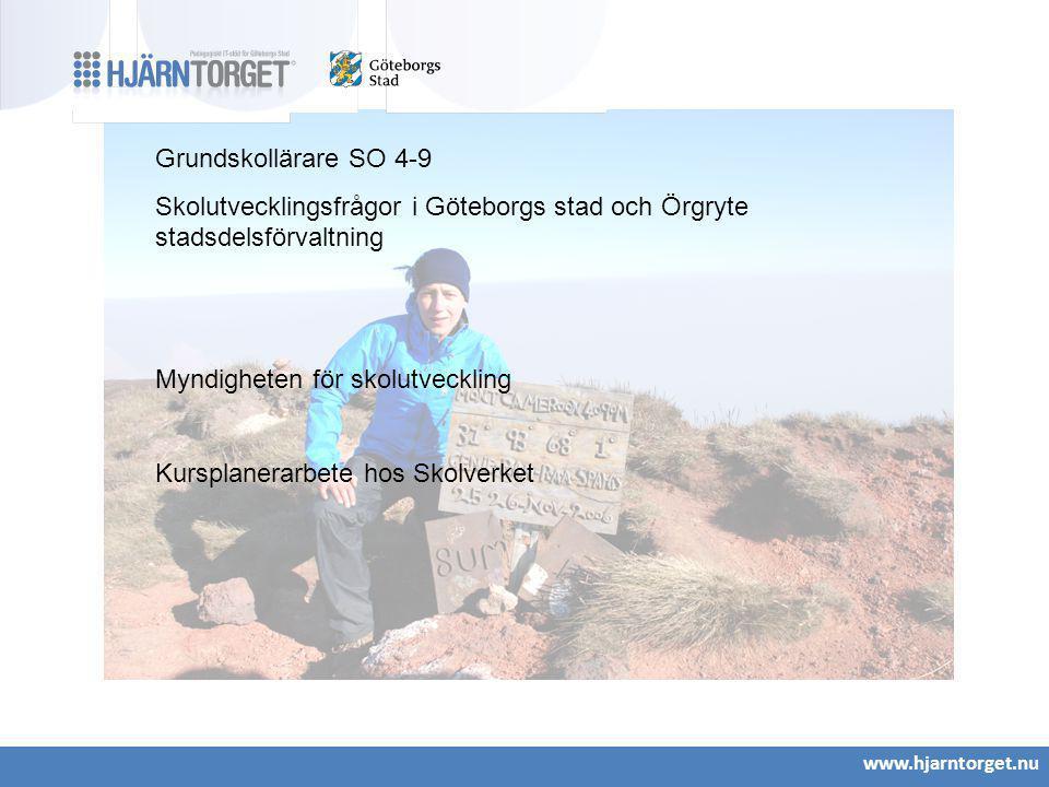 www.hjarntorget.nu Grundskollärare SO 4-9 Skolutvecklingsfrågor i Göteborgs stad och Örgryte stadsdelsförvaltning Myndigheten för skolutveckling Kursp