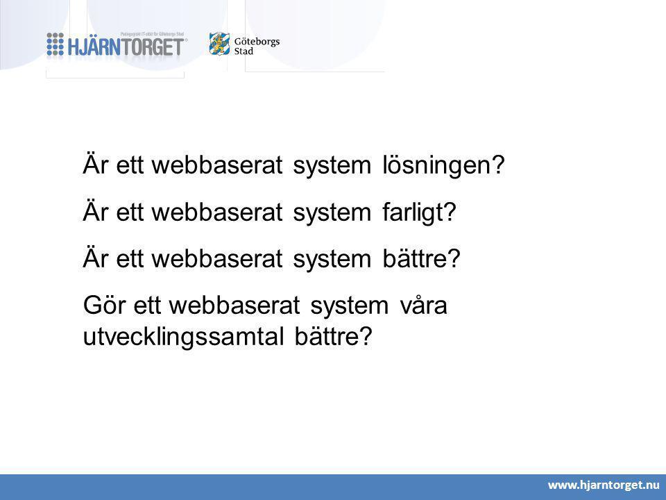 www.hjarntorget.nu Är ett webbaserat system lösningen? Är ett webbaserat system farligt? Är ett webbaserat system bättre? Gör ett webbaserat system vå