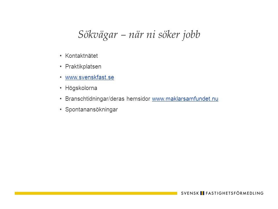 Kontaktnätet Praktikplatsen www.svenskfast.se Högskolorna Branschtidningar/deras hemsidor www.maklarsamfundet.nuwww.maklarsamfundet.nu Spontanansöknin