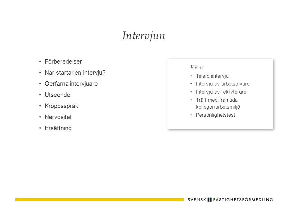 Förberedelser När startar en intervju? Oerfarna intervjuare Utseende Kroppsspråk Nervositet Ersättning Faser Telefonintervju Intervju av arbetsgivare