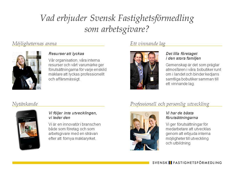 Vad erbjuder Svensk Fastighetsförmedling som arbetsgivare? Resurser att lyckas Vår organisation, våra interna resurser och vårt varumärke ger förutsät