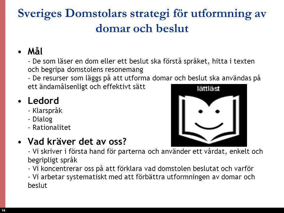 14 Sveriges Domstolars strategi för utformning av domar och beslut Mål - De som läser en dom eller ett beslut ska förstå språket, hitta i texten och b