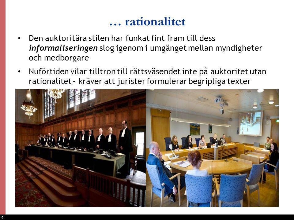 6 … rationalitet Den auktoritära stilen har funkat fint fram till dess informaliseringen slog igenom i umgänget mellan myndigheter och medborgare Nufö