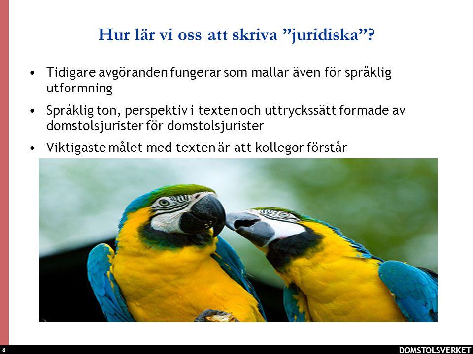 """8 DOMSTOLSVERKET Hur lär vi oss att skriva """"juridiska""""? Tidigare avgöranden fungerar som mallar även för språklig utformning Språklig ton, perspektiv"""