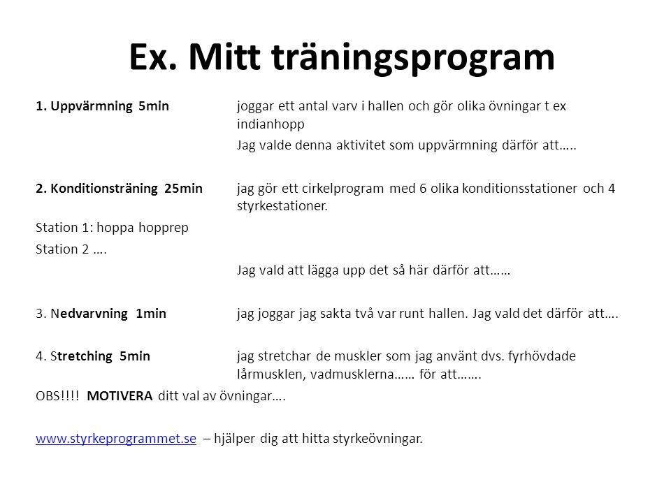 Ex. Mitt träningsprogram 1. Uppvärmning 5min joggar ett antal varv i hallen och gör olika övningar t ex indianhopp Jag valde denna aktivitet som uppvä