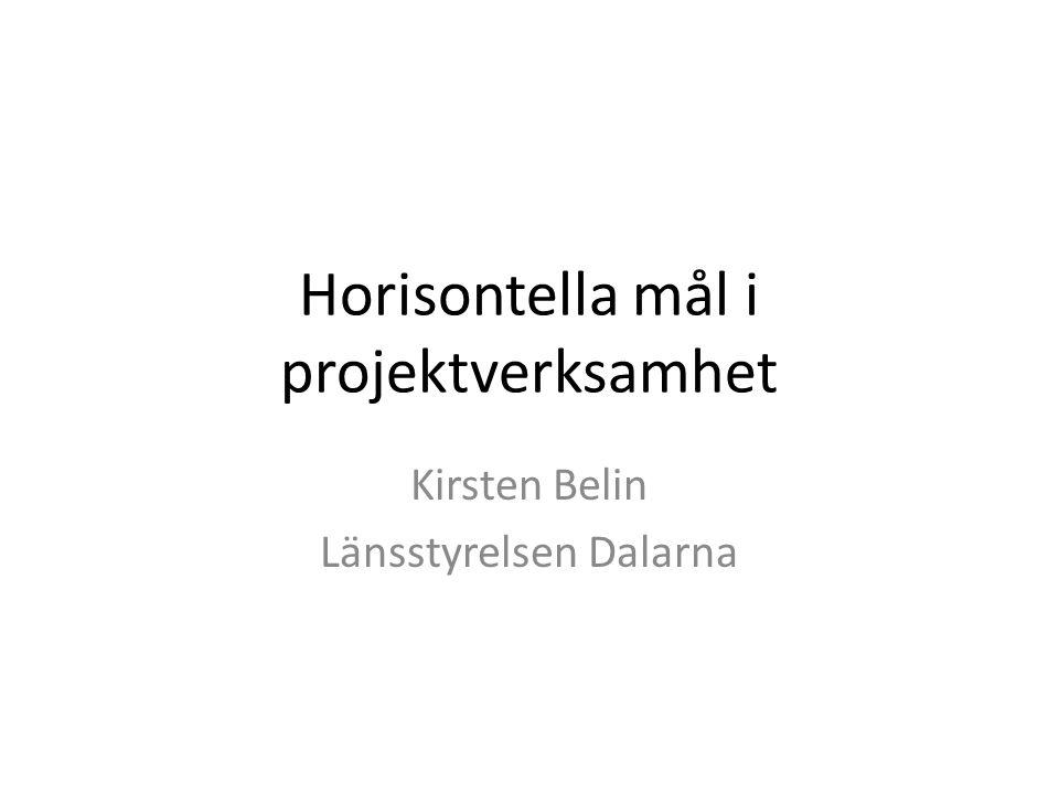 Horisontella mål i projektverksamhet Kirsten Belin Länsstyrelsen Dalarna