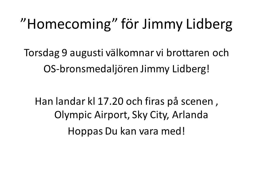 Homecoming för Jimmy Lidberg Torsdag 9 augusti välkomnar vi brottaren och OS-bronsmedaljören Jimmy Lidberg.