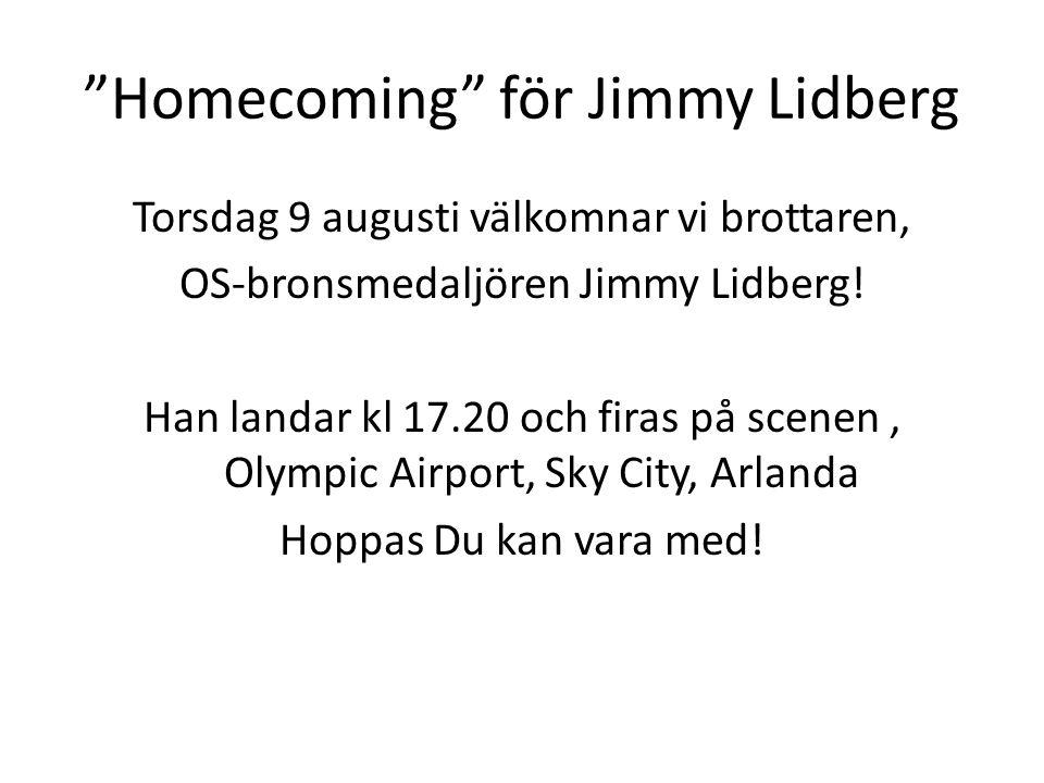 Homecoming för Jimmy Lidberg Torsdag 9 augusti välkomnar vi brottaren, OS-bronsmedaljören Jimmy Lidberg.