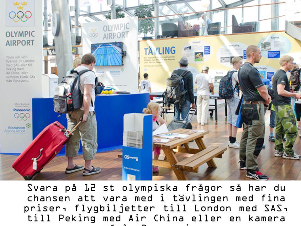 Svara på 12 st olympiska frågor så har du chansen att vara med i tävlingen med fina priser, flygbiljetter till London med SAS, till Peking med Air China eller en kamera från Panasonic.