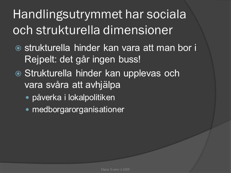 Handlingsutrymmet har sociala och strukturella dimensioner  strukturella hinder kan vara att man bor i Rejpelt: det går ingen buss!  Strukturella hi